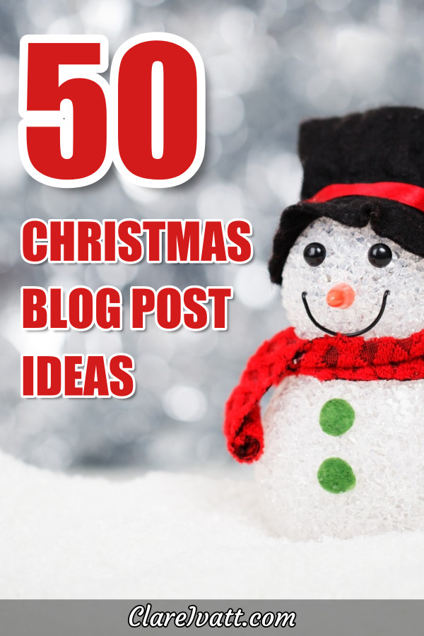 Model of a snowman with a black top hat, red scarf and green buttons. Text overlays reads 50 Christmas blog post ideas.
