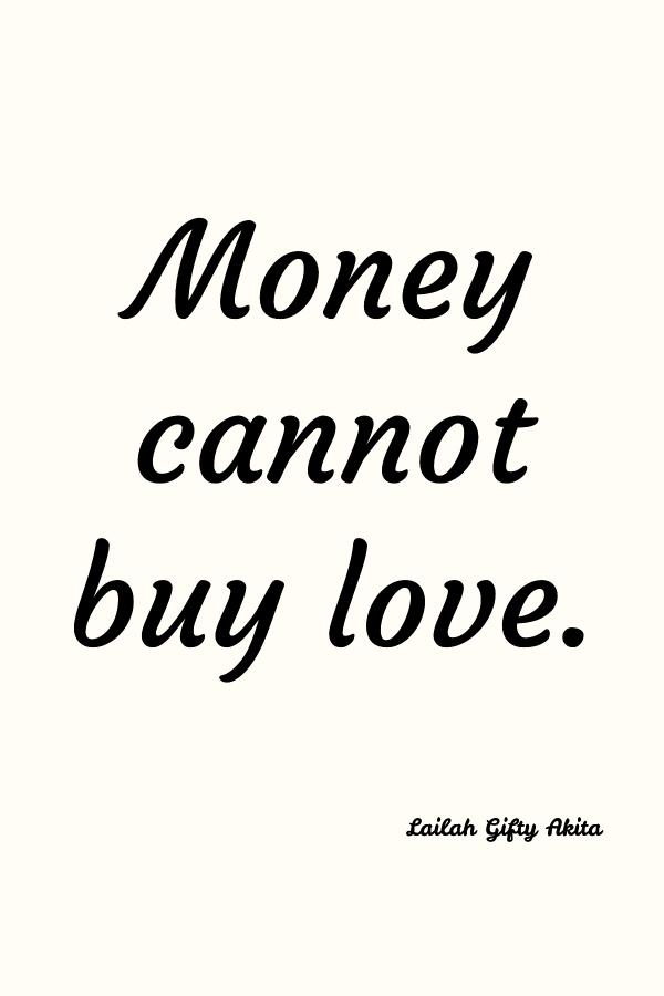 Money cannot buy love. Lailah Gifty Akita
