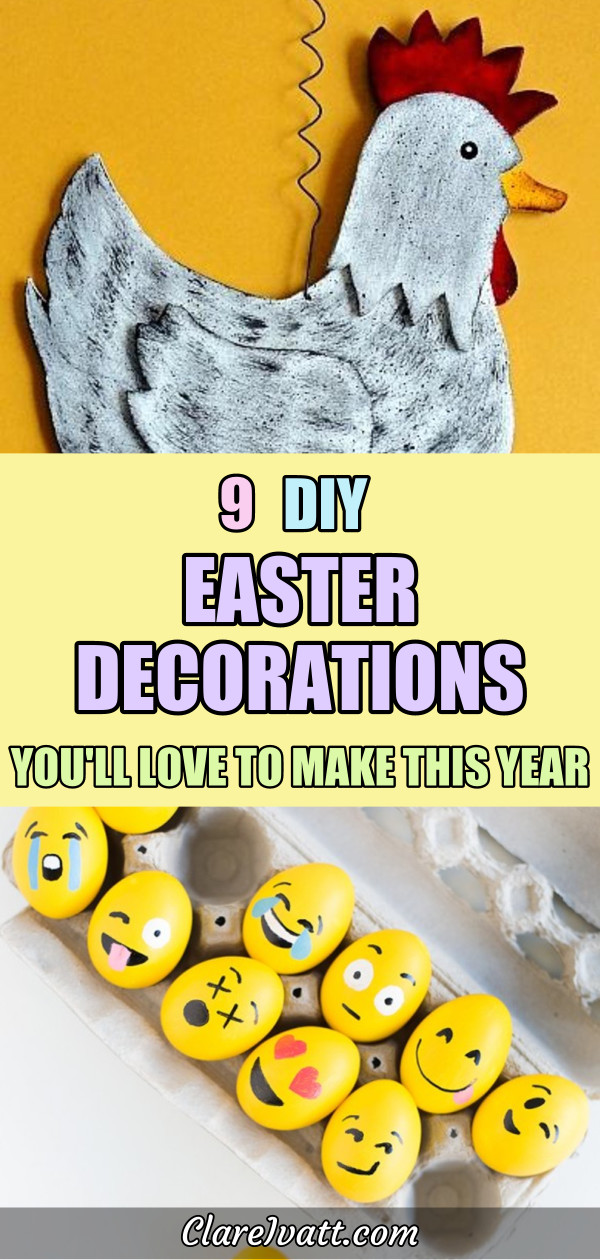 Upper picture is of a grey wooden hen with red comb. At the bottom is a box of eggs painted yellow with emoji-style faces and various expressions painted on them. Text overlay in the middle reads: 9 DIY Easter Decorations You'll Love to Make This Year